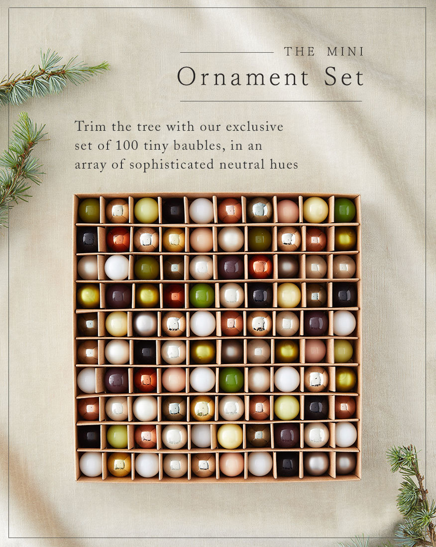 The mini ornament set. Trim the tree with our exclusive set of 100 tiny baubles, in an array of sophisticated neutral hues