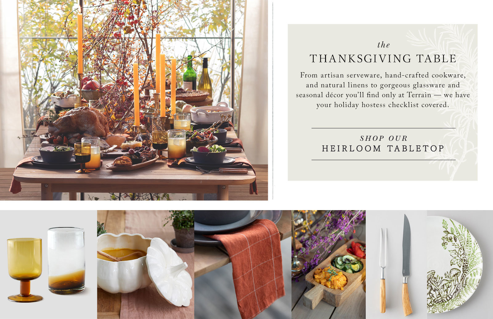 The Thanksgiving Table | From heirloom serveware, durable cookware and natural linens to gorgeous glassware and seasonal décor you'll find only at Terrain — we have your holiday hostess checklist covered.