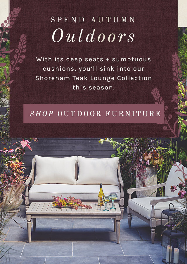 Spend Autumn Outdoors | With its deep seats + sumptuous cushions, you'll sink into our Shoreham Teak Lounge Collection this season.